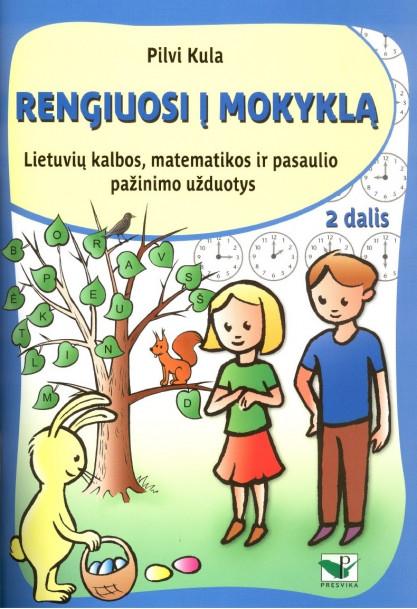 RENGIUOSI Į MOKYKLĄ. 2 dalis (lietuvių kalbos, matematikos ir aplinkos pažinimo užduotys)